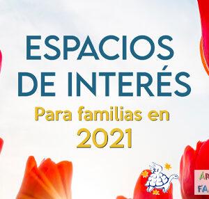 ¡Conoce y participa en los Espacios de Interés para familias 2021!